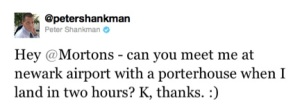 There's plenty of examples out there of companies that are social media savvy. Take Morton's. Author Peter Shankman sent out this playful, tongue-in-cheek Tweet to Morton's Steakhouse: