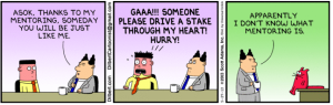 "Gotta love ""Dilbert!"" In reality, most mentor/mentee relationships are mutually beneficial, fulfilling relationship that enhances the lives of both people."